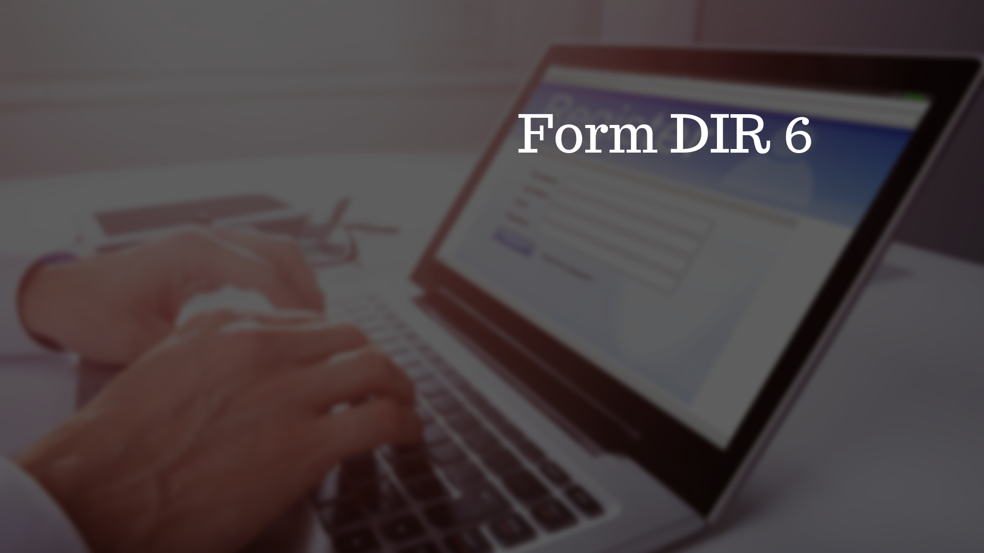 Process of filing Form DIR 6