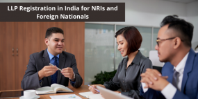 LLP Registration in India for NRIs and Foreign Nationals